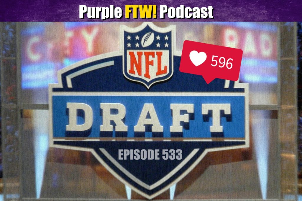 Purple FTW! Podcast: Why Is The NFL Draft So Popular? Plus #VikesOverBeers! (ep. 533)
